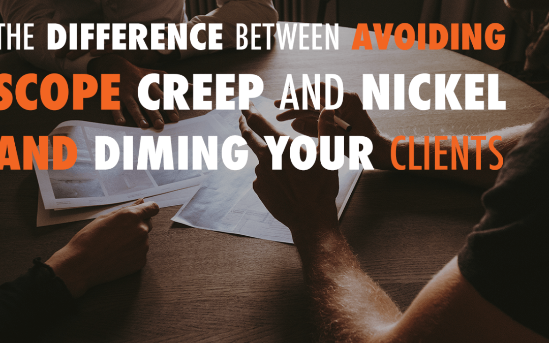 The Difference Between Avoiding Scope Creep and Nickel and Diming Your Clients | EP 558