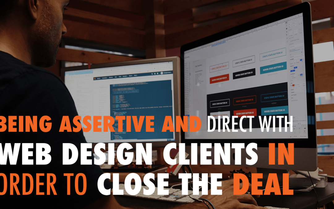 Being Assertive and Direct With Web Design Clients in Order to Close the Deal | EP 559