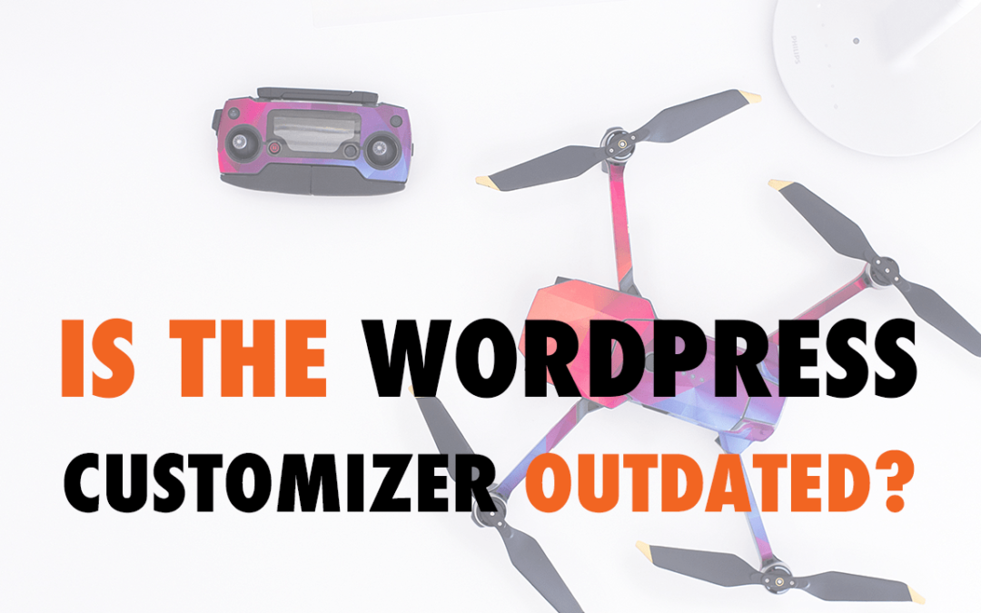 Is the WordPress Customizer Outdated? | EP 566