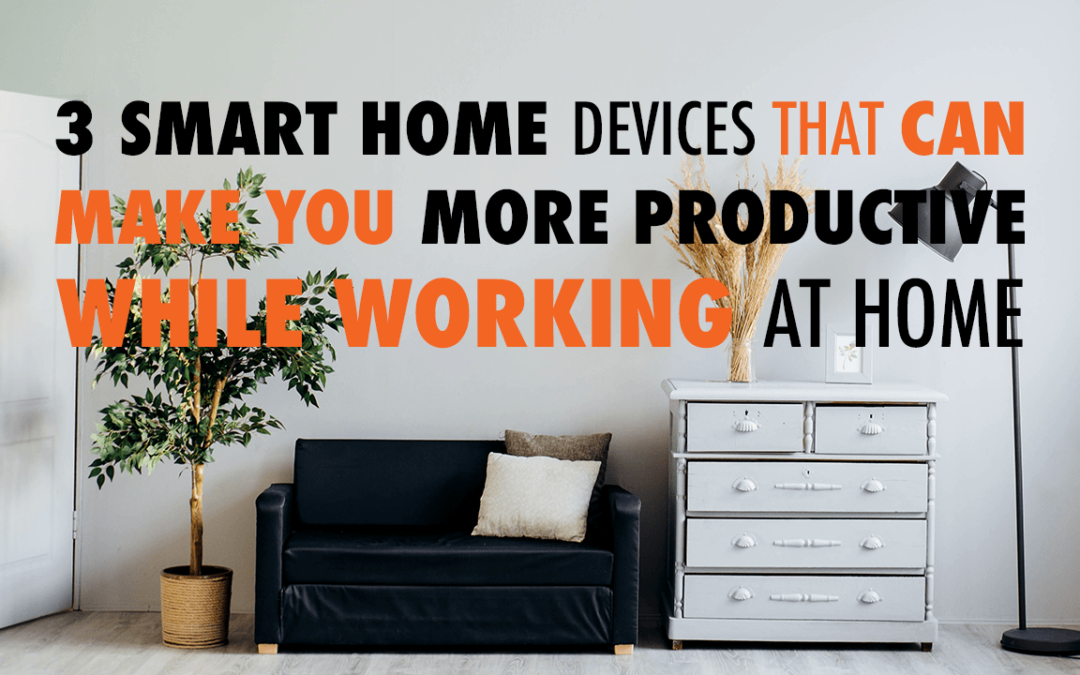3 Smart Home Devices that Can Make You More Productive While Working at Home | EP 569