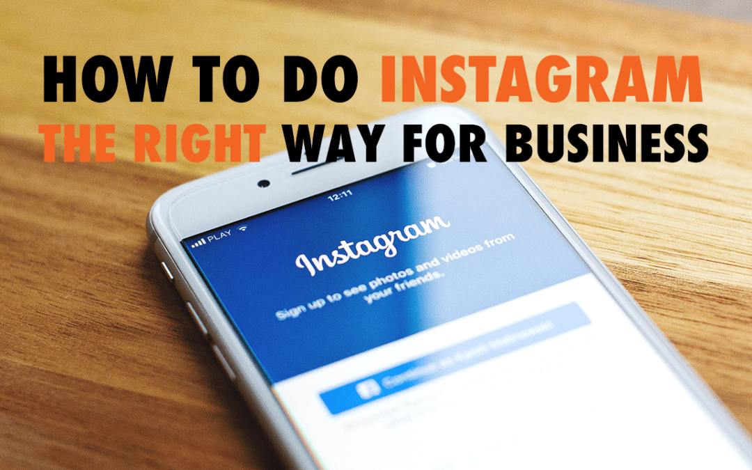 How to Do Instagram the Right Way for Business| EP 572