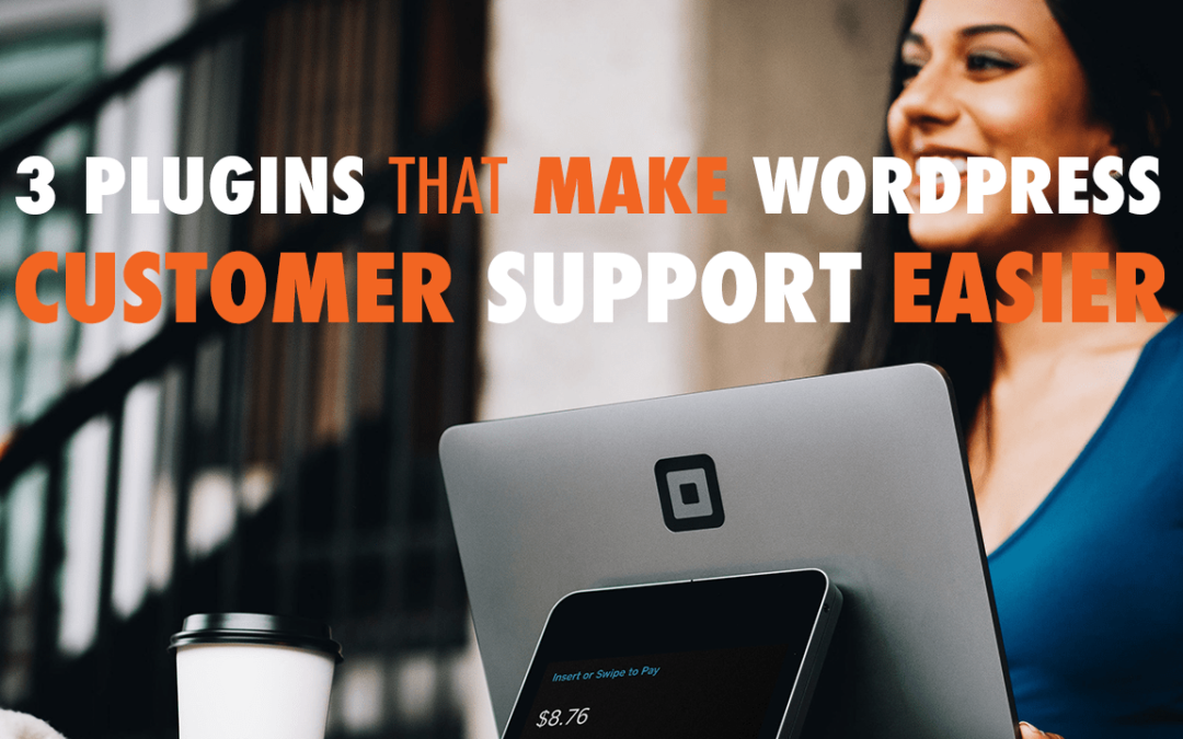 3 Plugins that make WordPress Customer Support Easier | EP 574