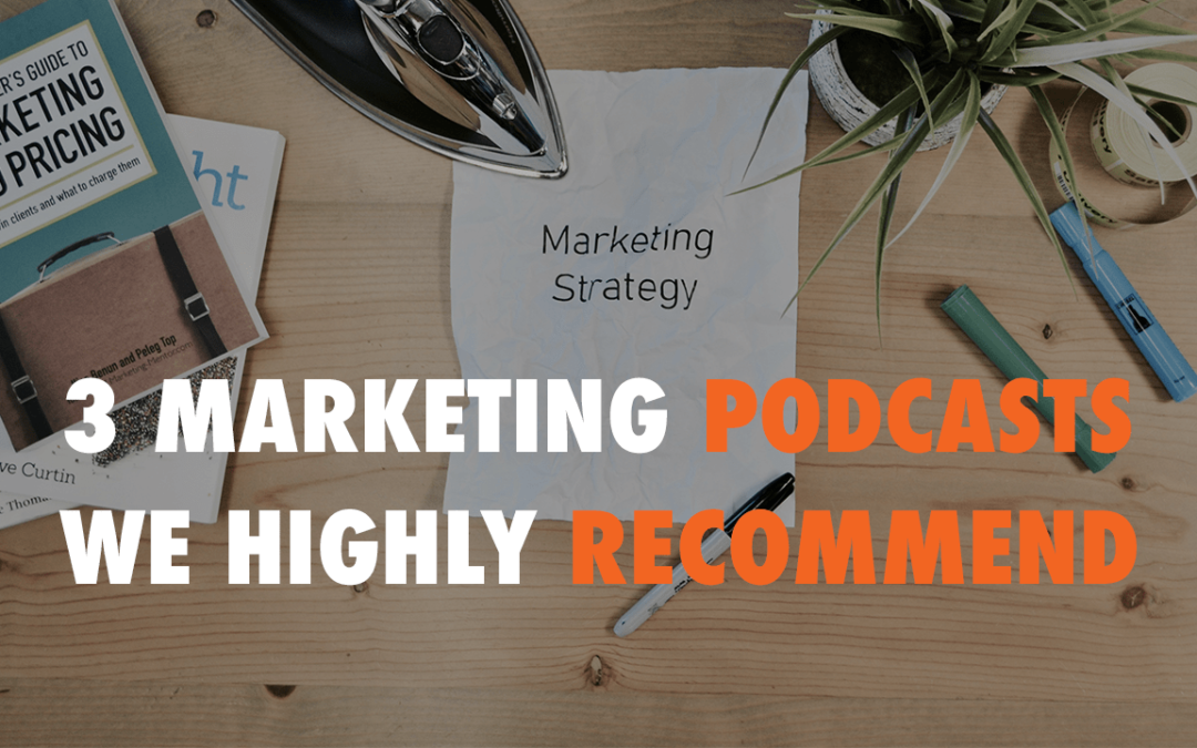 3 Marketing Podcasts We Highly Recommend | EP 576