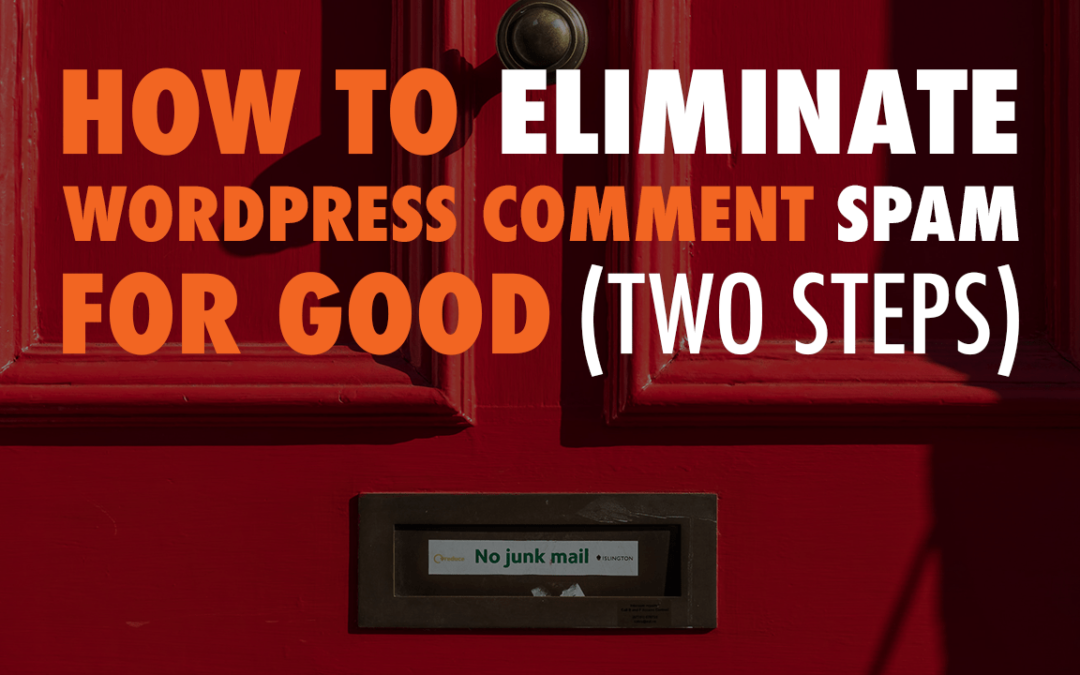 How to Eliminate WordPress Comment Spam for Good (two steps) | EP 578
