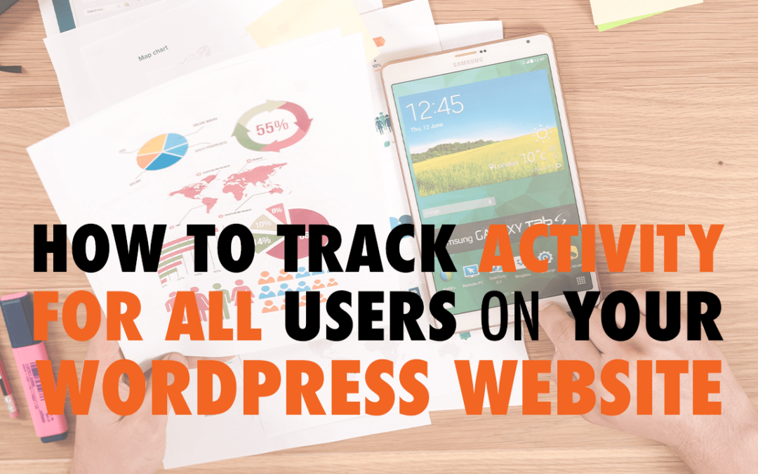 How to Track Activity for All Users on Your WordPress Website | EP 579