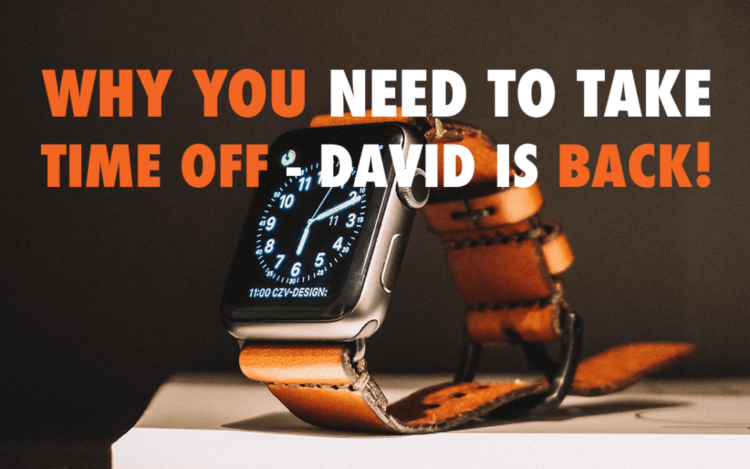 Why You Need To Take Time Off – David is Back! | EP 580