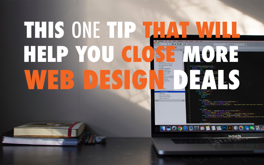 This One Tip that Will Help You Close More Web Design Deals | EP 593