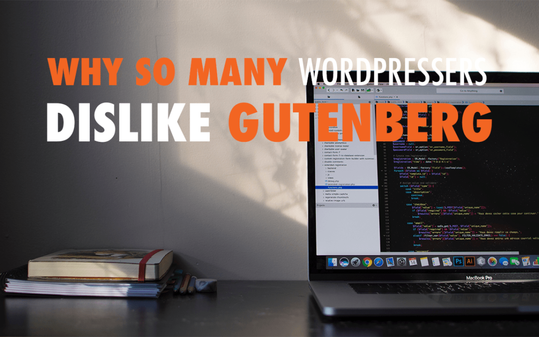 Why So Many WordPressers Dislike Gutenberg | EP 601