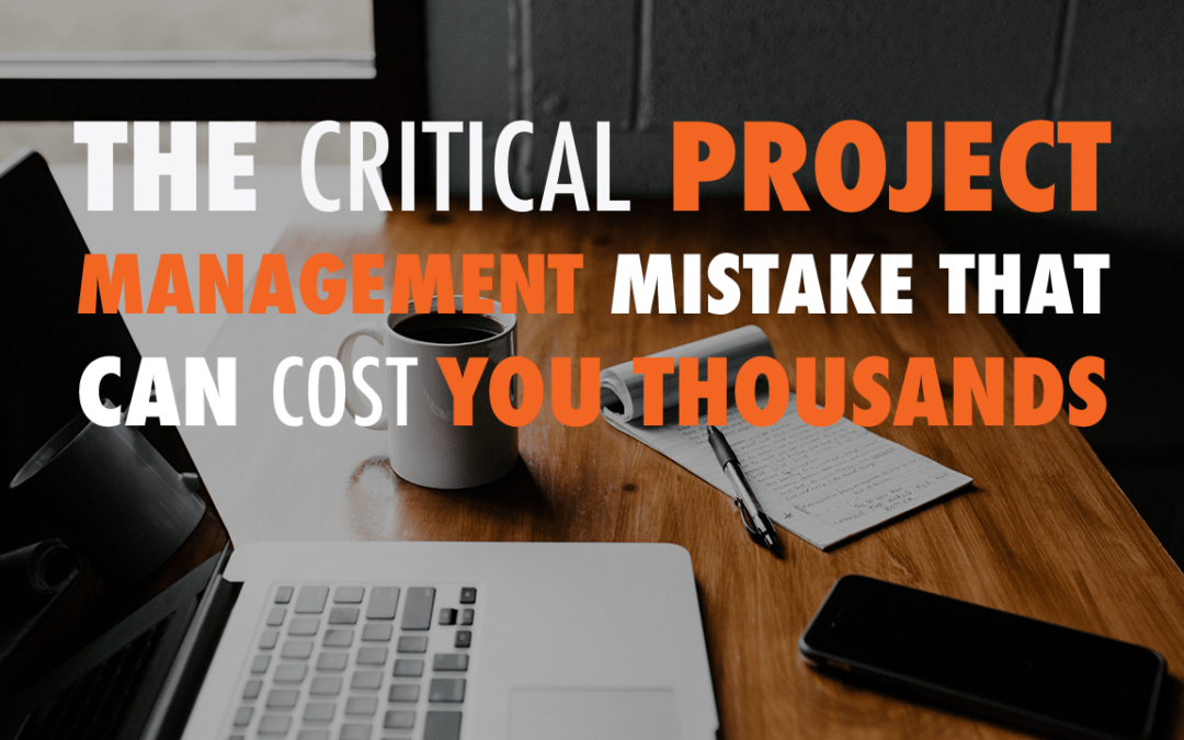 The Critical Project Management Mistake that Can Cost You Thousands  | EP 604