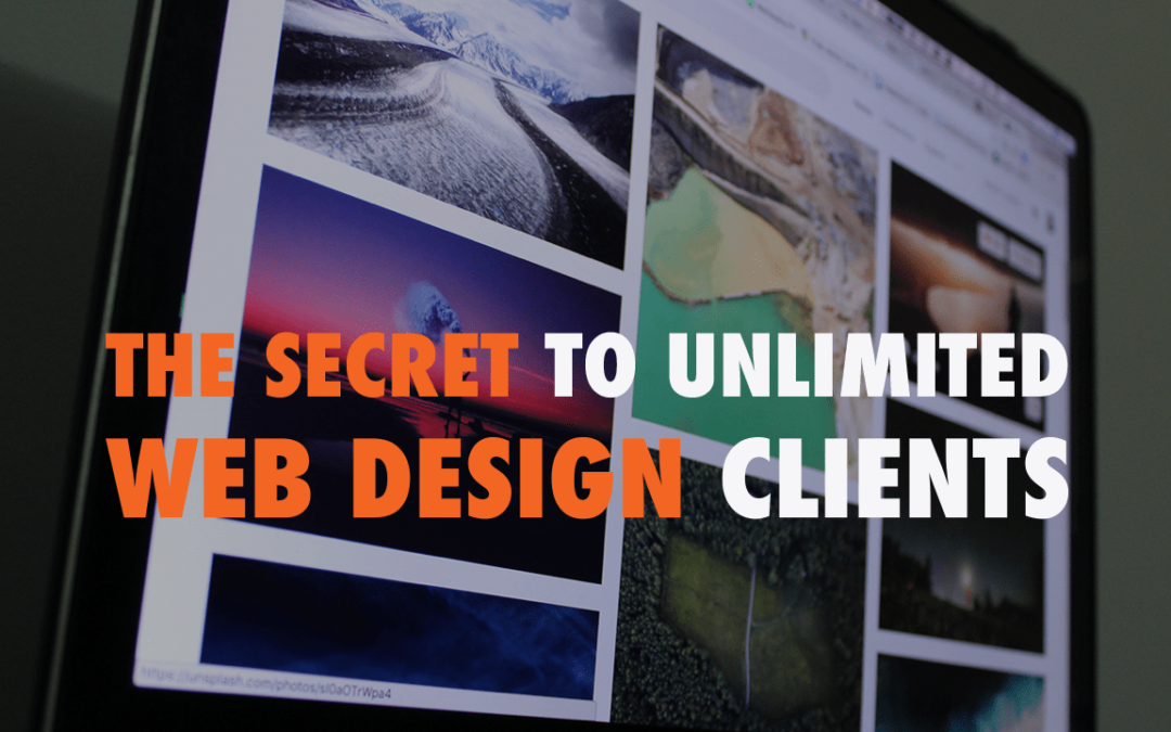 The Secret to Unlimited Web Design Clients  | EP 607