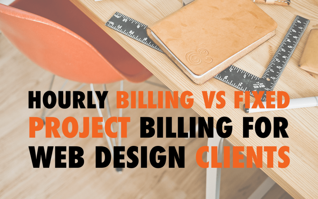 Hourly Billing vs Fixed Project Billing for Web Design Clients  | EP 609