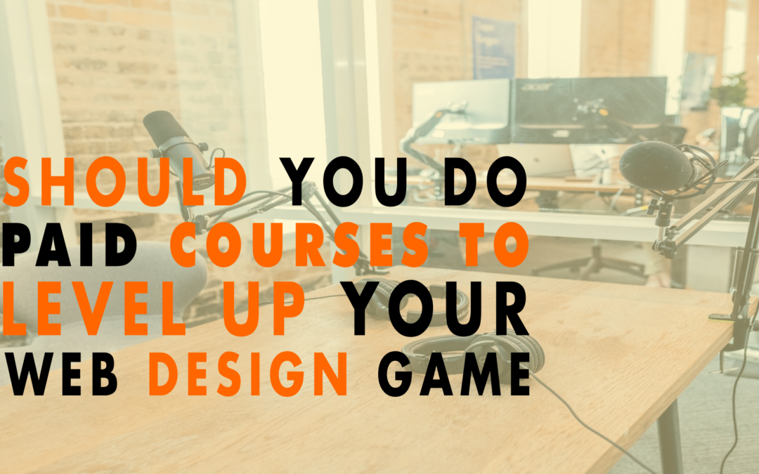 Should You Do Paid Courses to Level Up Your Web Design Game   EP 617