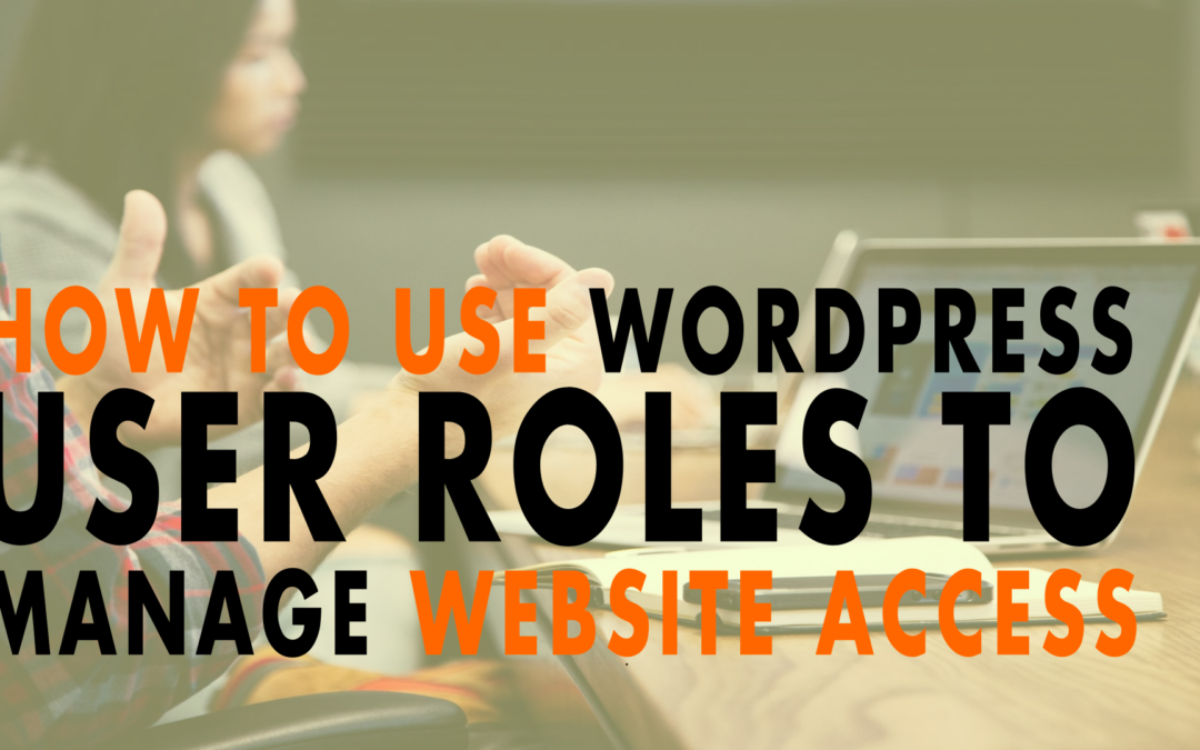 How to Use WordPress User Roles to Manage Website Access | EP 626