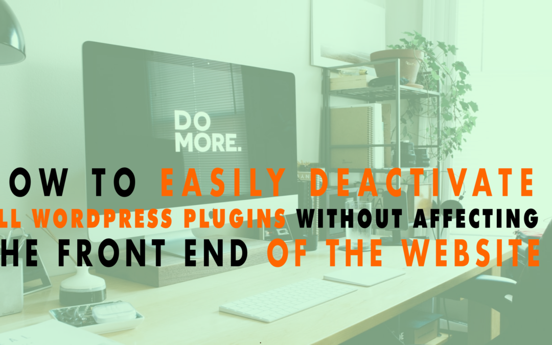 How to Easily Deactivate All WordPress Plugins Without Affecting the Front End of the Website| EP 629