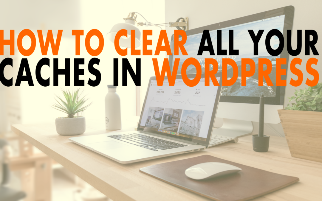 How to Clear All Your Caches in WordPress | EP 630