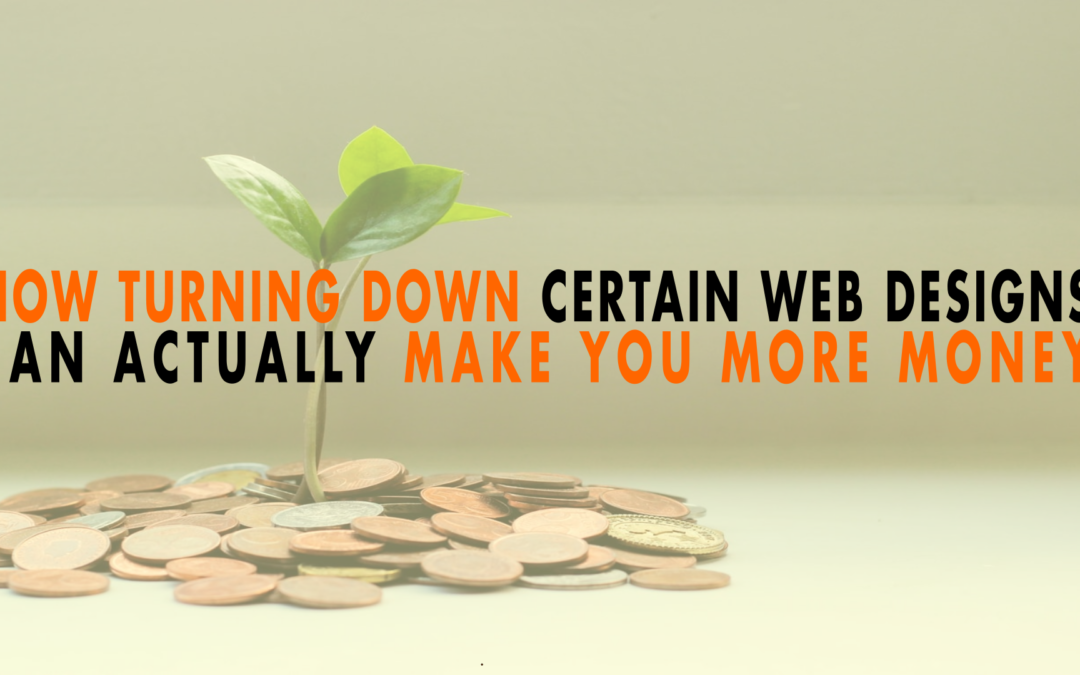How Turning Down Certain Web Design Projects Can Actually Make You More Money | EP 640