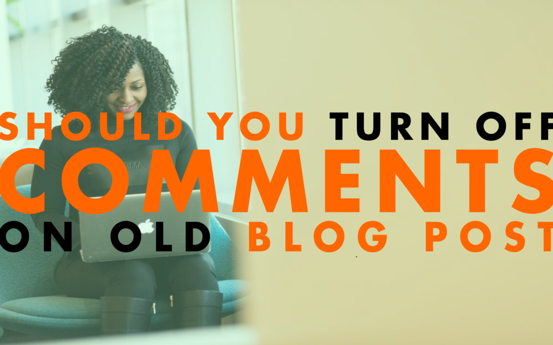 Should You Turn Off Comments on Old Blog Posts | EP 641