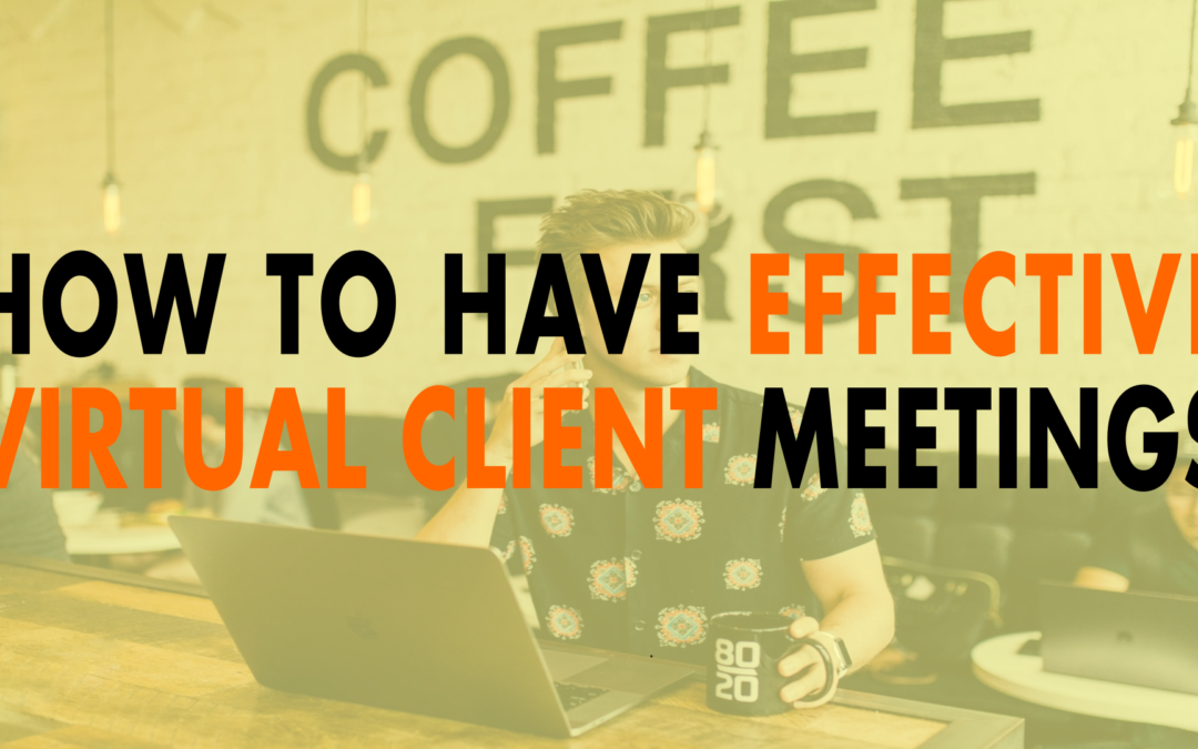 How to Have Effective Virtual Client Meetings | EP 643