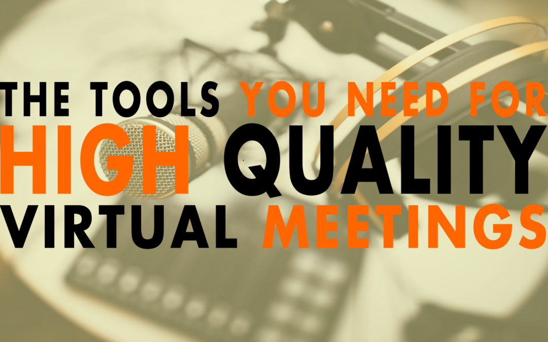 The Tools You Need for High Quality Virtual Meetings | EP 644