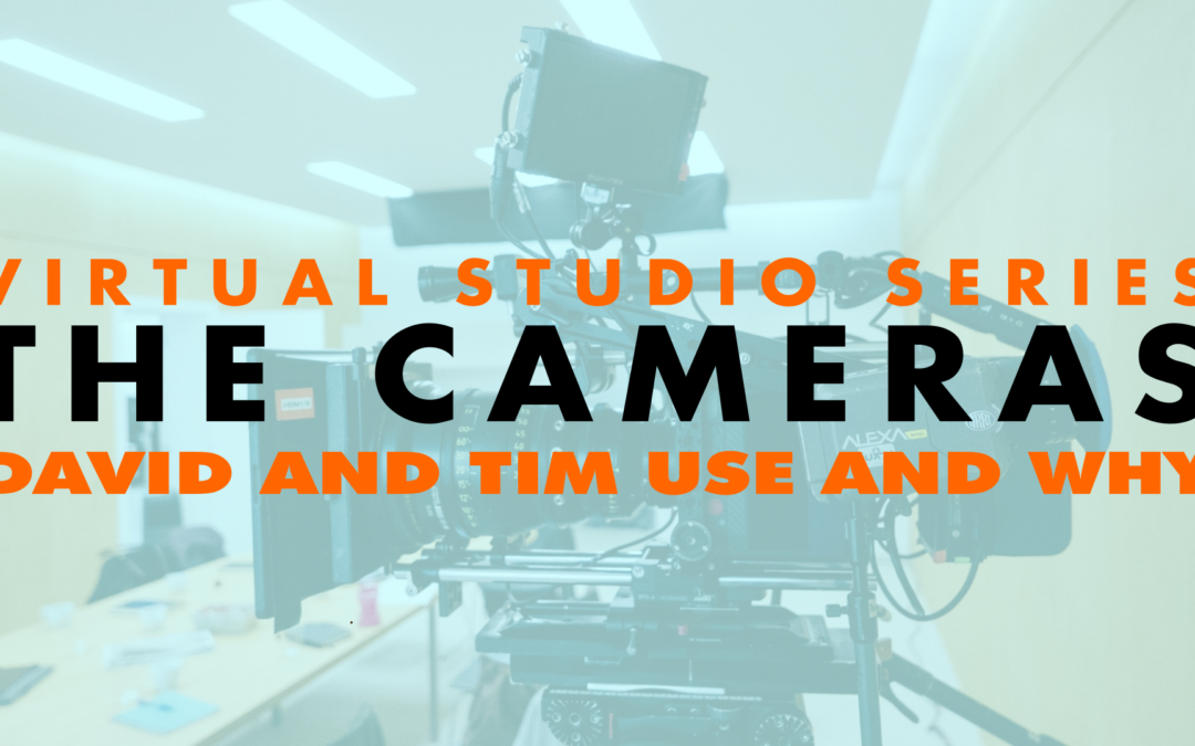 Virtual Studio Series: The Cameras David and Tim Use and Why | EP 646