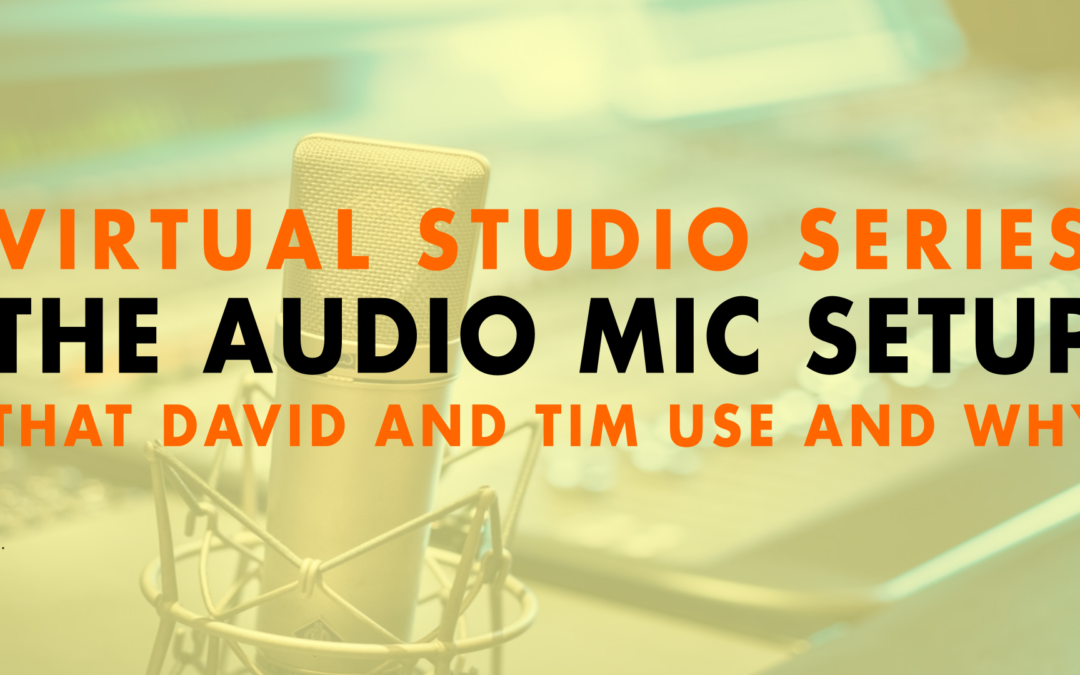 Virtual Studio Series: The Audio Mic Setup that David and Tim Use and Why | EP 649