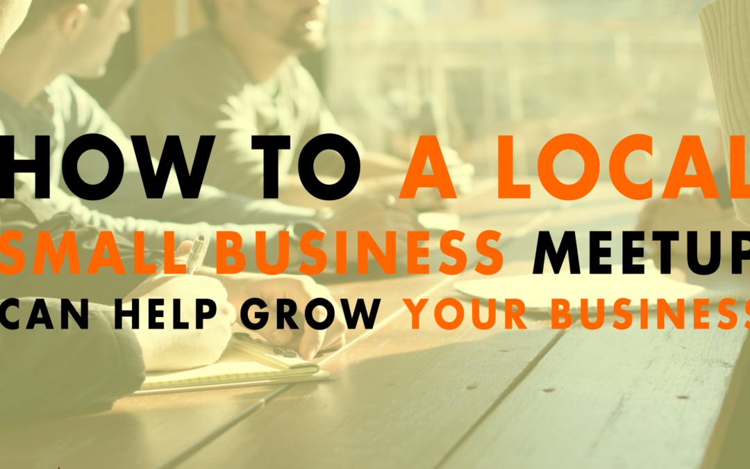 How a Local Small Business Meetup Can Help Grow Your Business | EP 650