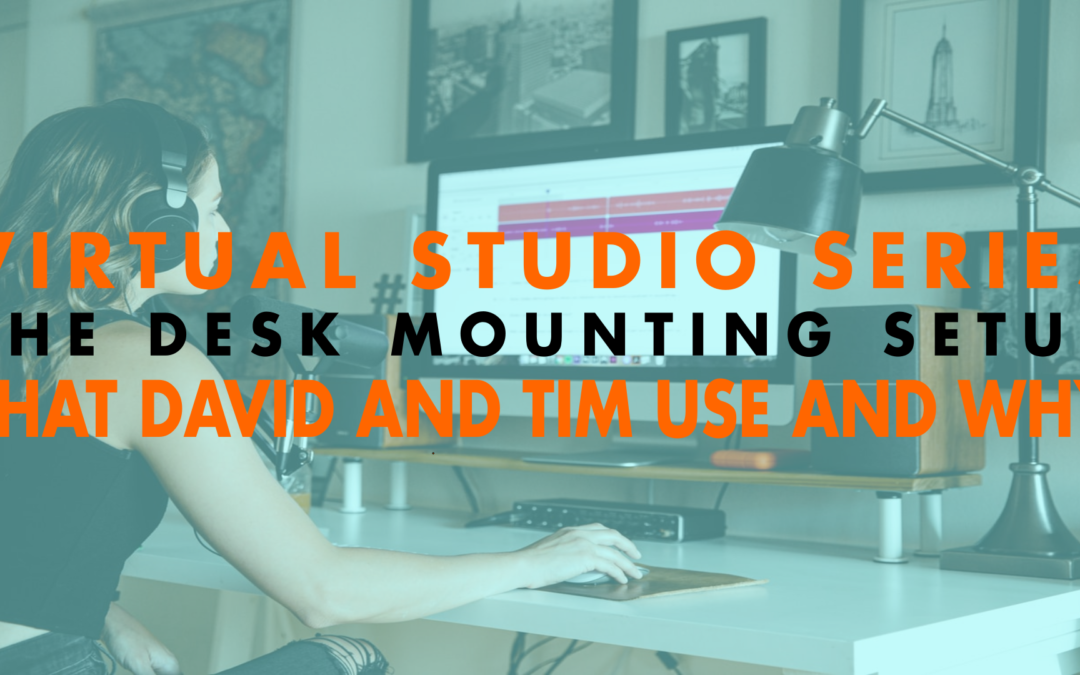 Virtual Studio Series The Desk Mounting Setup that David and Tim Use and Why | EP 655