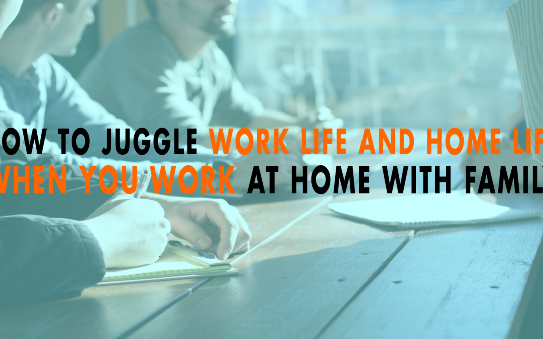 How to Juggle Work Life and Home Life When You Work at Home with Family | EP 656
