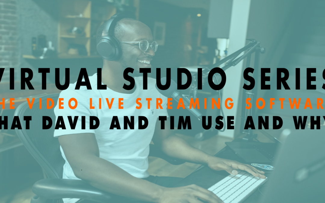 Virtual Studio Series – The Video Live Streaming Software that David and Tim Use and Why | EP 657