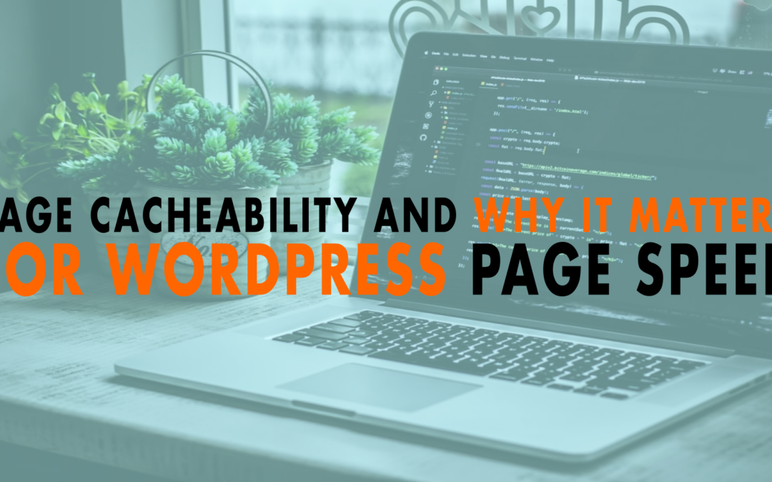 Page Cacheability and Why it Matters for WordPress Page Speed | EP 660